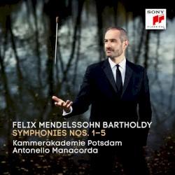 Symphonies Nos. 1-5 by Felix Mendelssohn ,   Antonello Manacorda ,   Kammerakademie Potsdam